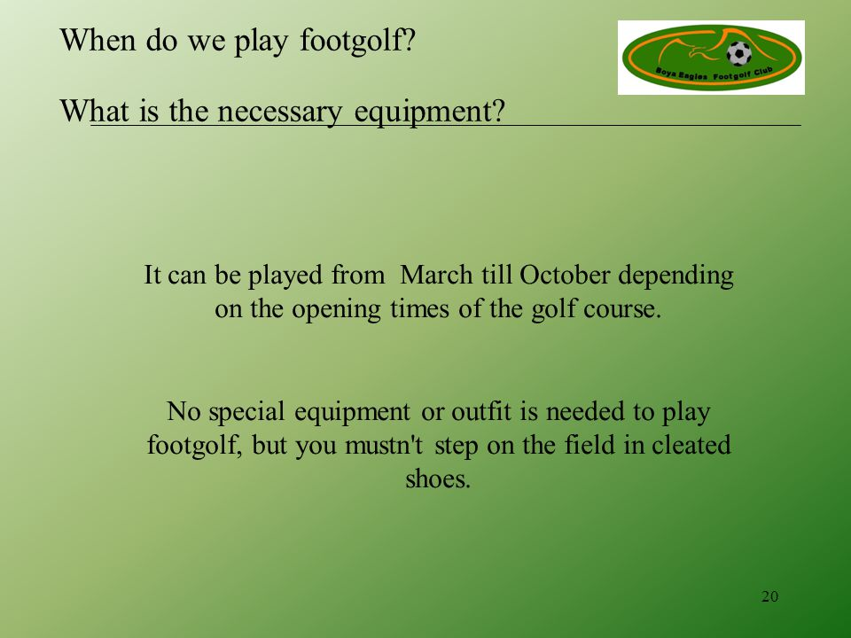 It can be played from March till October depending on the opening times of the golf course.