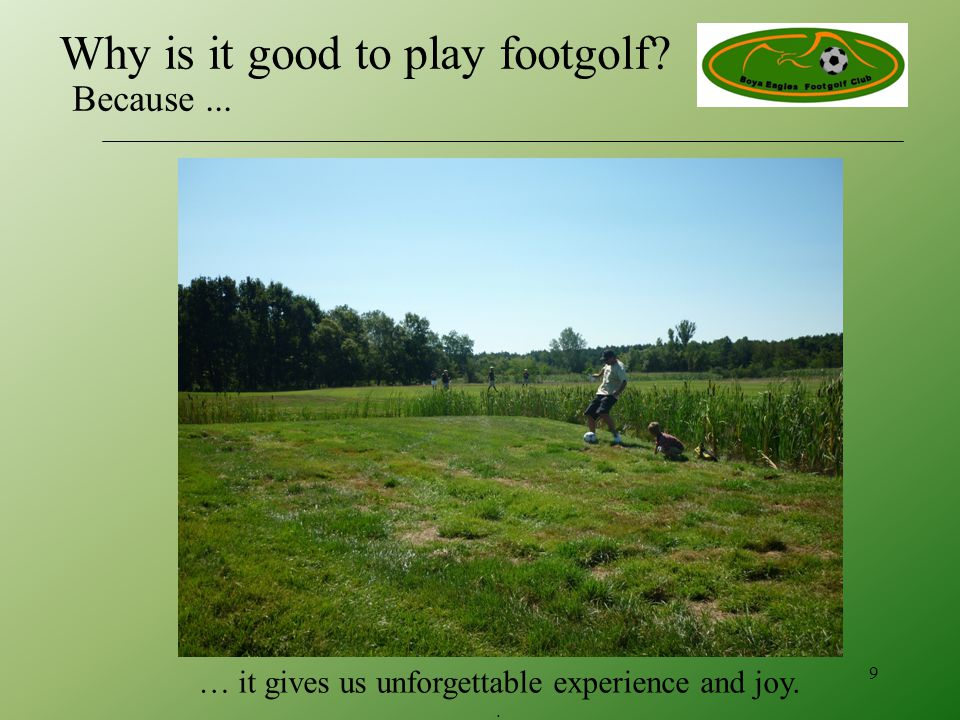 … it gives us unforgettable experience and joy.. 9 Why is it good to play footgolf Because...