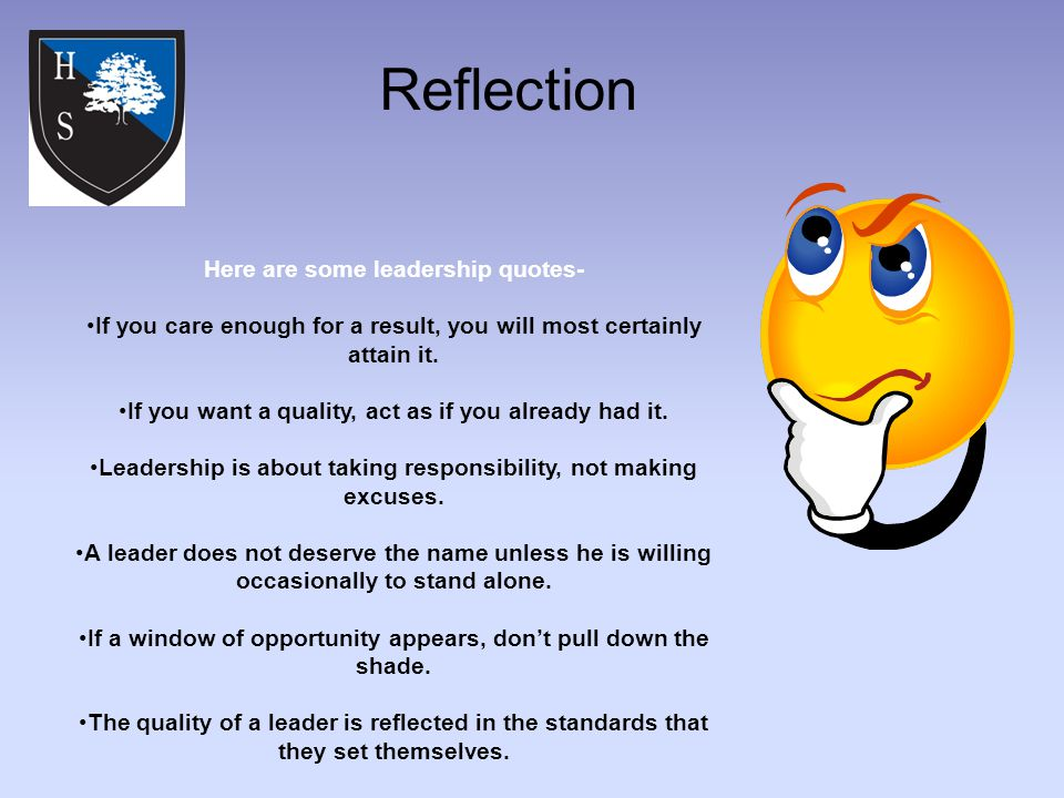 Reflection Here are some leadership quotes- If you care enough for a result, you will most certainly attain it.
