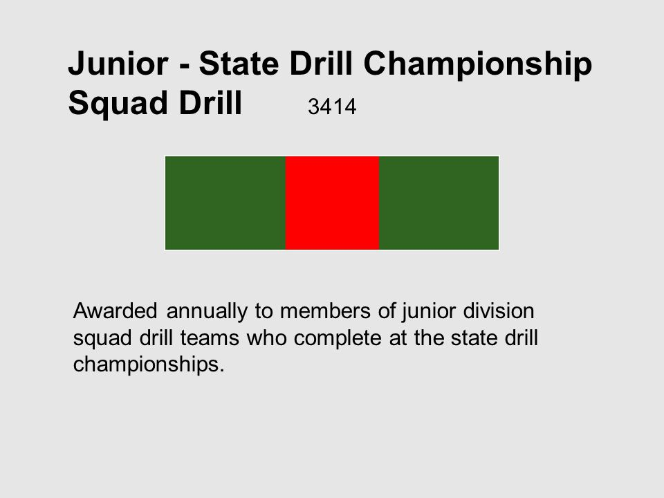 Junior - State Drill Championship Squad Drill 3414 Awarded annually to members of junior division squad drill teams who complete at the state drill championships.