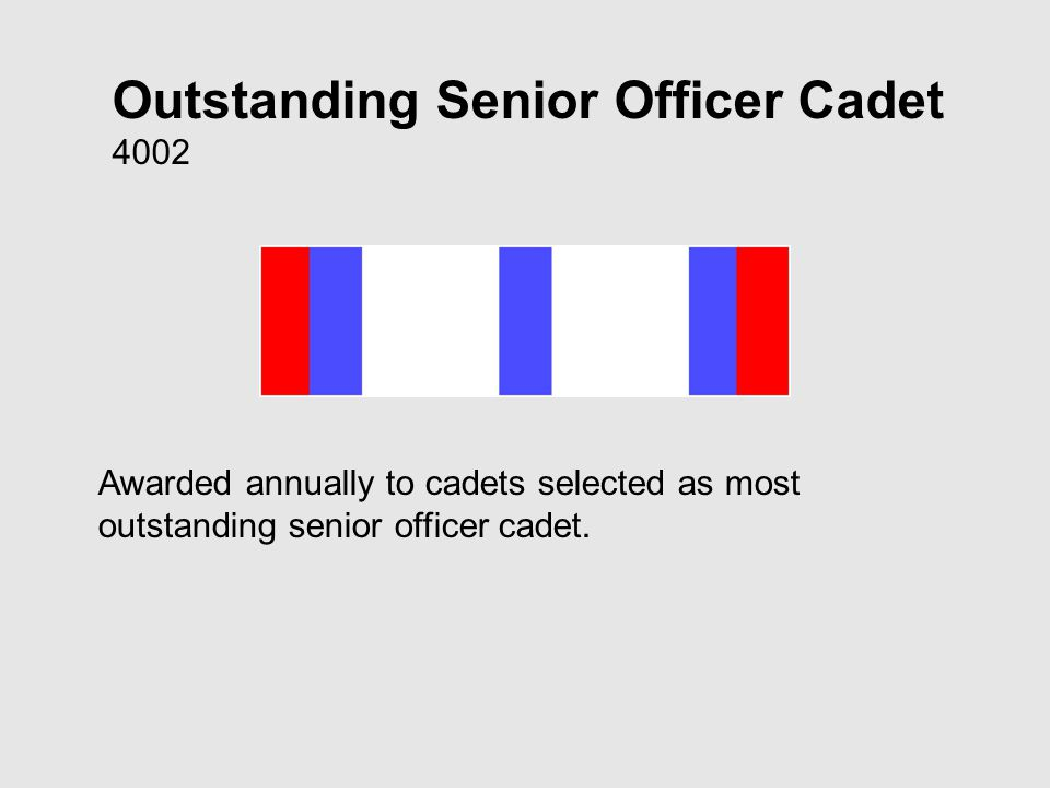 Outstanding Senior Officer Cadet 4002 Awarded annually to cadets selected as most outstanding senior officer cadet.