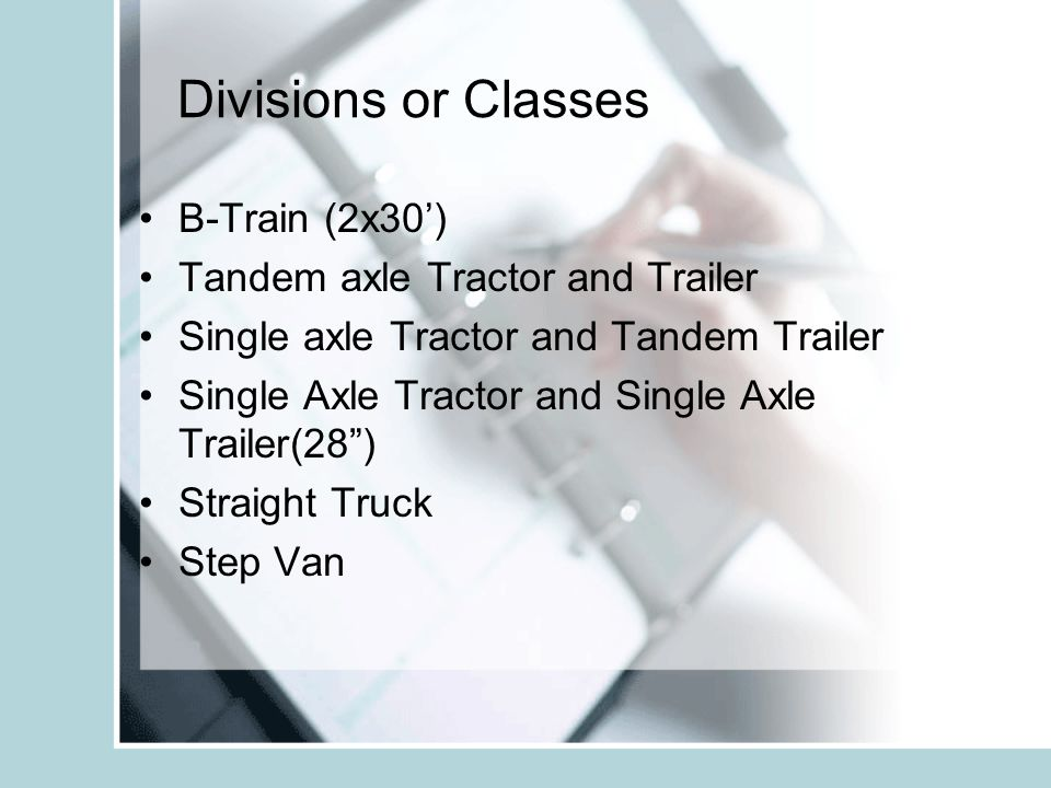 Divisions or Classes B-Train (2x30) Tandem axle Tractor and Trailer Single axle Tractor and Tandem Trailer Single Axle Tractor and Single Axle Trailer(28) Straight Truck Step Van