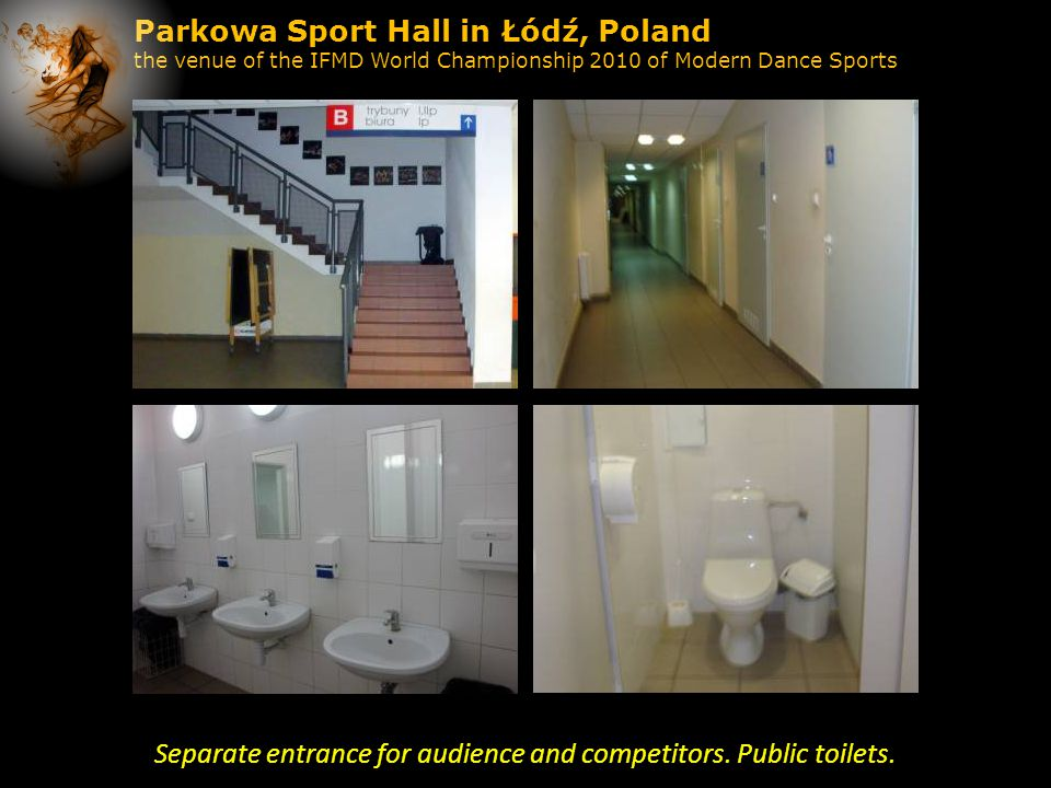 Parkowa Sport Hall in Łódź, Poland the venue of the IFMD World Championship 2010 of Modern Dance Sports Separate entrance for audience and competitors.