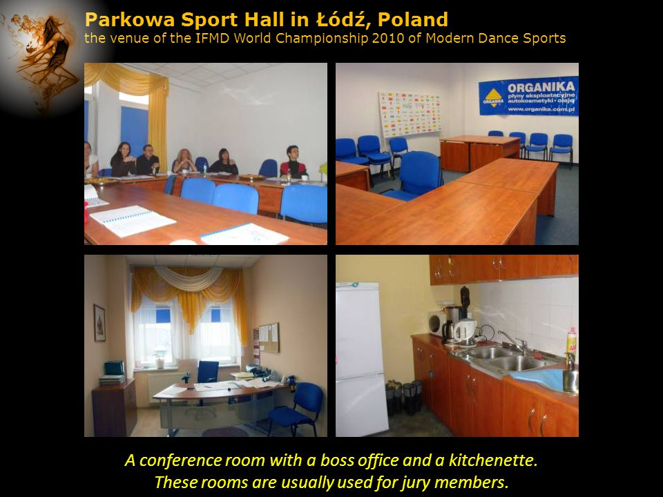 Parkowa Sport Hall in Łódź, Poland the venue of the IFMD World Championship 2010 of Modern Dance Sports A conference room with a boss office and a kitchenette.
