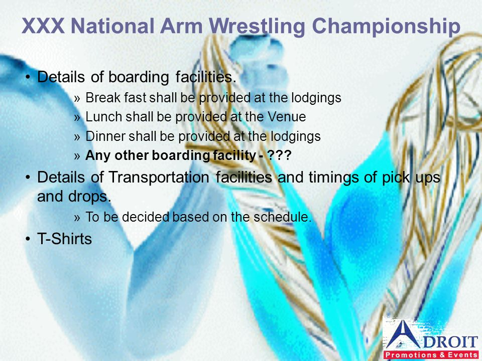 XXX National Arm Wrestling Championship Details of boarding facilities. »Break fast shall be provided at the lodgings »Lunch shall be provided at the