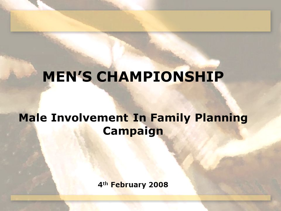 MENS CHAMPIONSHIP Male Involvement In Family Planning Campaign 4 th February 2008