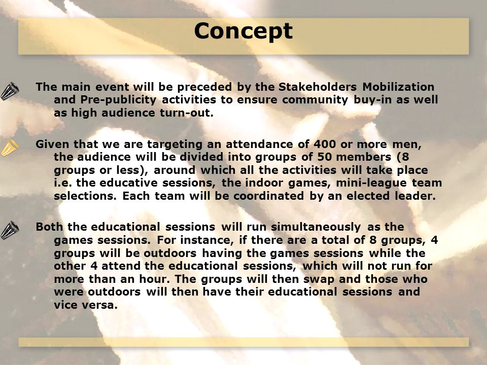 Concept The main event will be preceded by the Stakeholders Mobilization and Pre-publicity activities to ensure community buy-in as well as high audience turn-out.