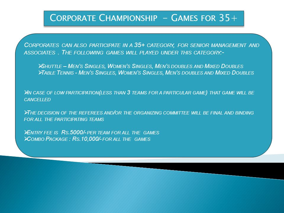C ORPORATE C HAMPIONSHIP - G AMES FOR 35+ C ORPORATES CAN ALSO PARTICIPATE IN A 35+ CATEGORY, FOR SENIOR MANAGEMENT AND ASSOCIATES.