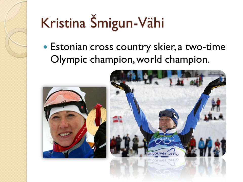 Andrus Veerpalu Famous Estonian cross-country skier, a two-time Olympic champion at the distance of 15 km classic style and double world champion.