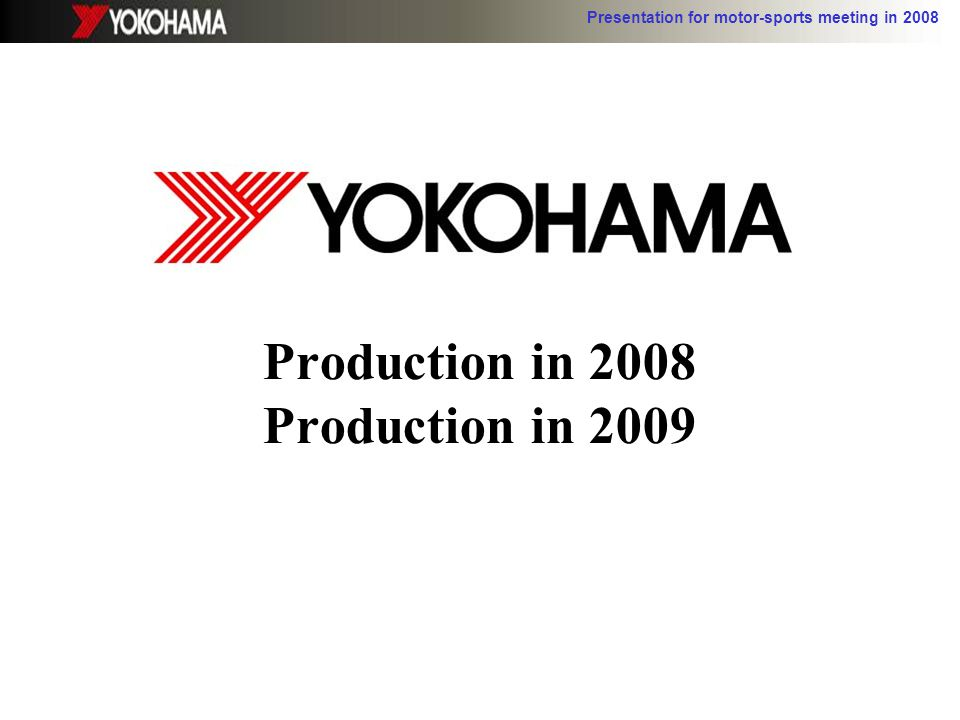 Presentation for motor-sports meeting in 2008 Production in 2008 Production in 2009
