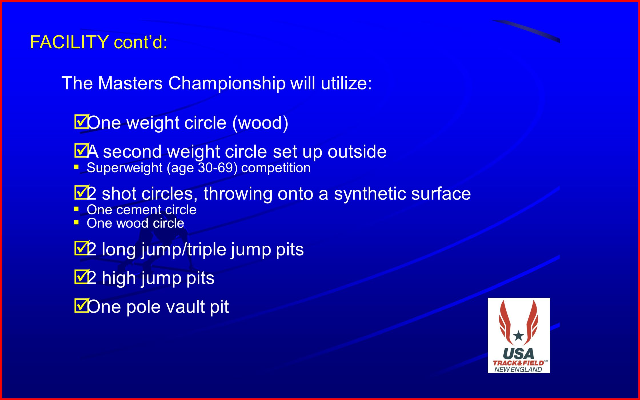 11 FACILITY contd: The Masters Championship will utilize: One weight circle (wood) A second weight circle set up outside Superweight (age 30-69) compe