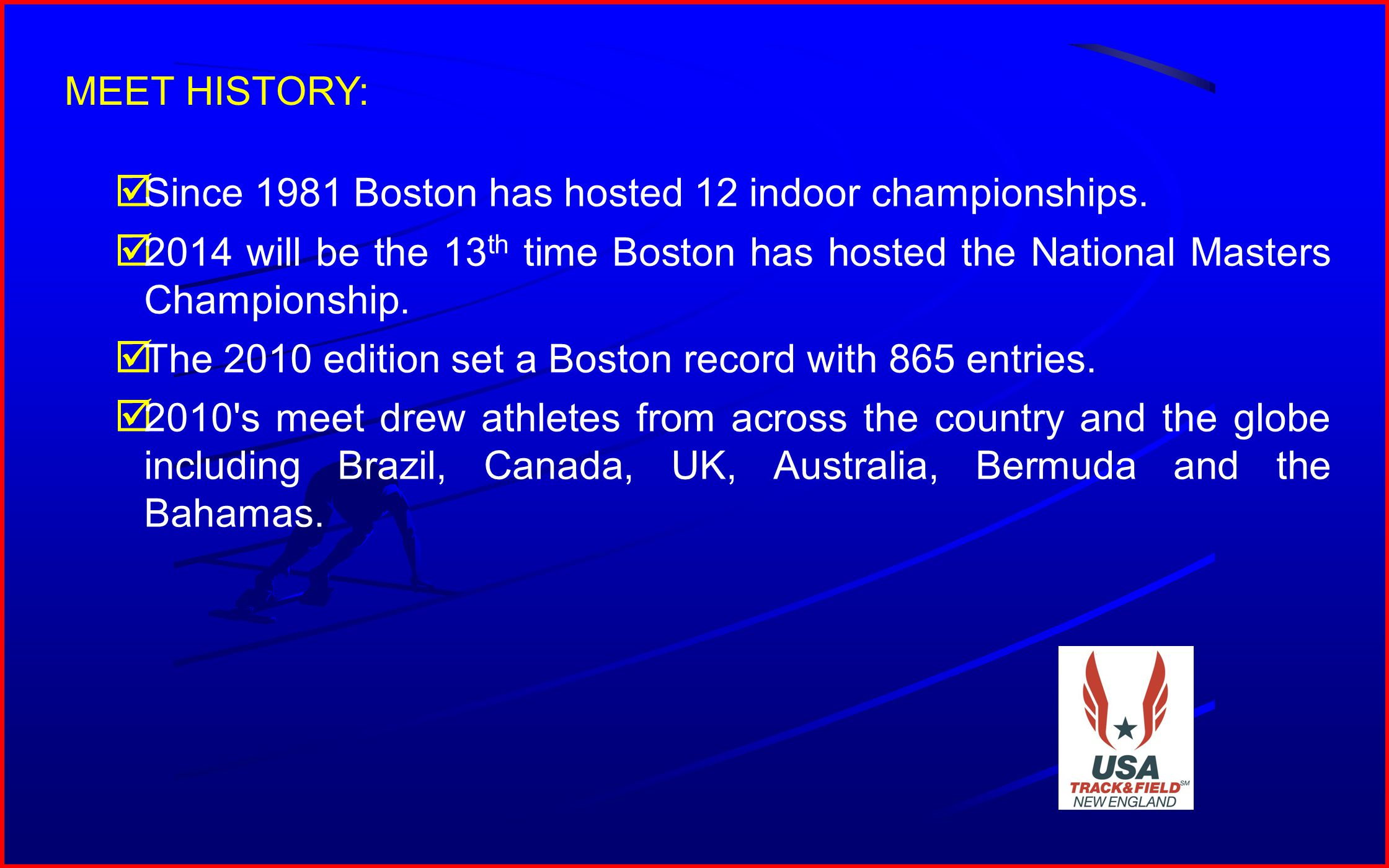 4 MEET HISTORY: Since 1981 Boston has hosted 12 indoor championships. 2014 will be the 13 th time Boston has hosted the National Masters Championship.