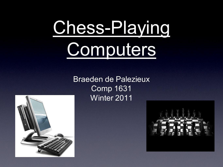 Chess-Playing Computers Braeden de Palezieux Comp 1631 Winter 2011