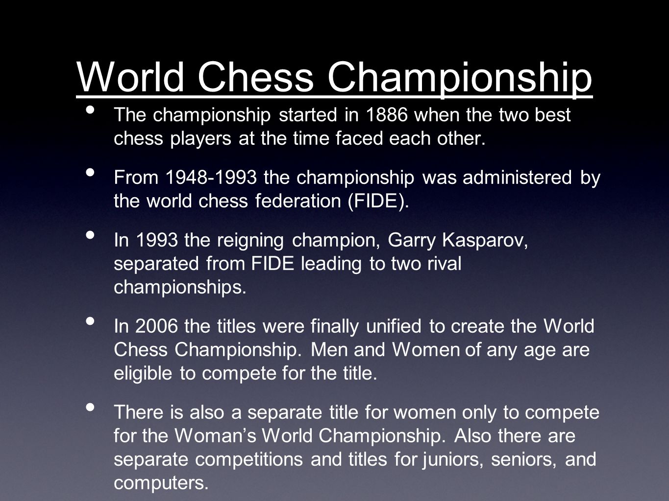 World Chess Championship The championship started in 1886 when the two best chess players at the time faced each other.