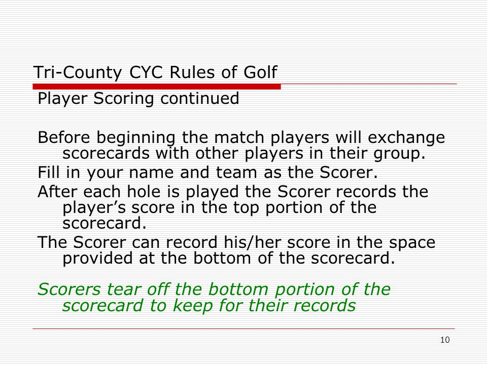 10 Tri-County CYC Rules of Golf Player Scoring continued Before beginning the match players will exchange scorecards with other players in their group.