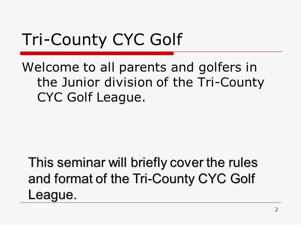 2 Tri-County CYC Golf Welcome to all parents and golfers in the Junior division of the Tri-County CYC Golf League.