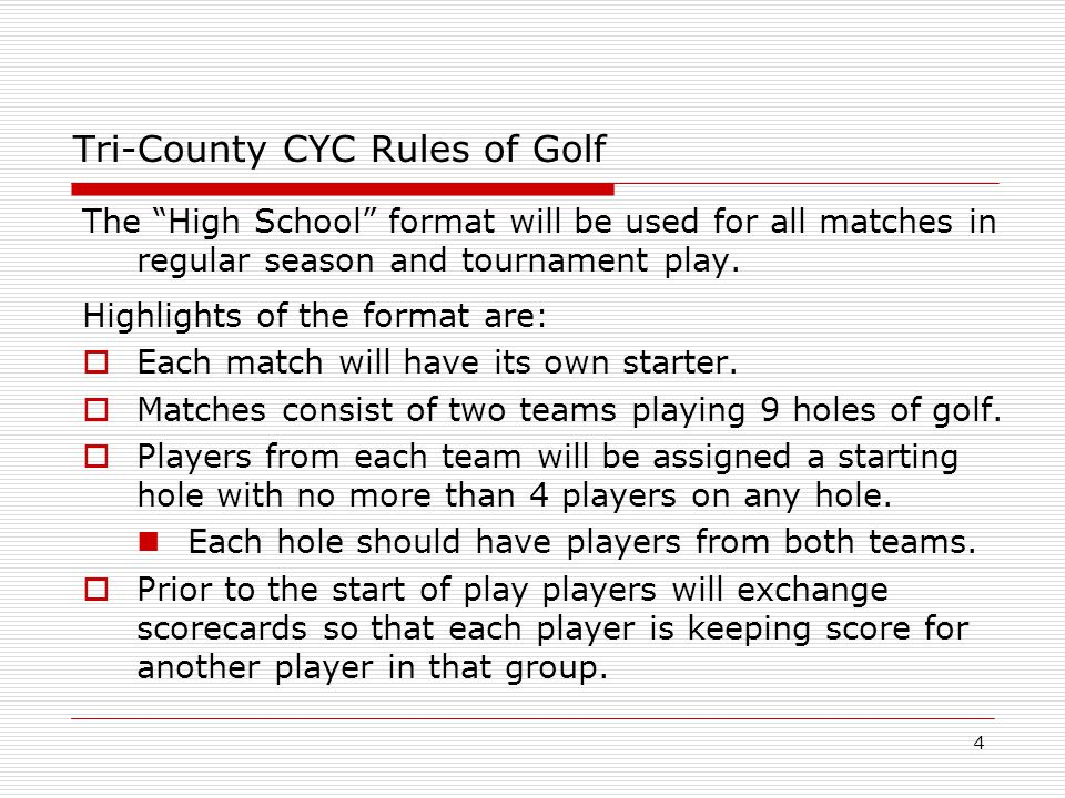 4 Tri-County CYC Rules of Golf The High School format will be used for all matches in regular season and tournament play.