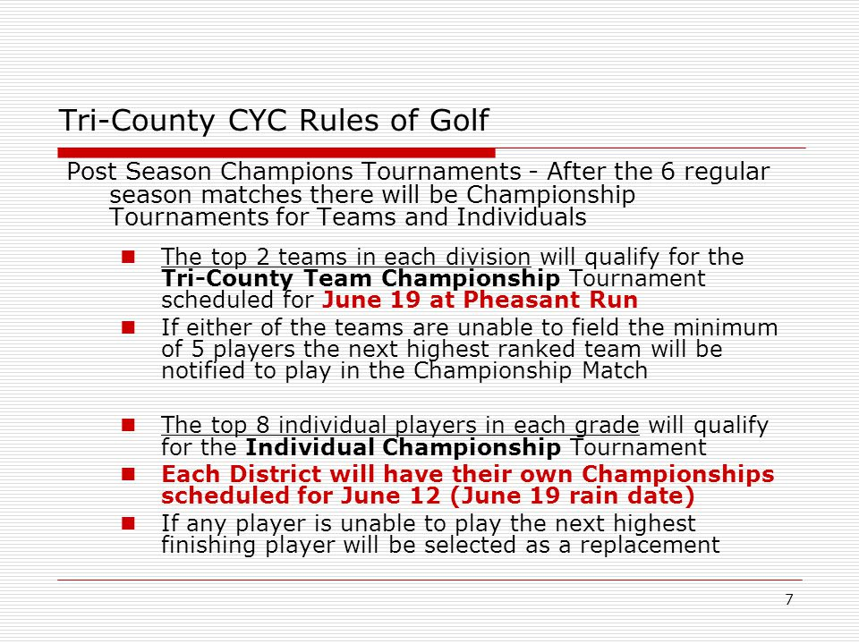 18 Tri-County CYC Tournament Rules Observers can: Walk with the group Respectfully cheer Help identify location of a players shot Carry a jacket, water bottle, umbrella, and other items for a player Observers cannot: Offer advice on club selection or technique Tend the pin Keep score for the player or group Carry a players bag or equipment Coaching is the number one cause of slow play