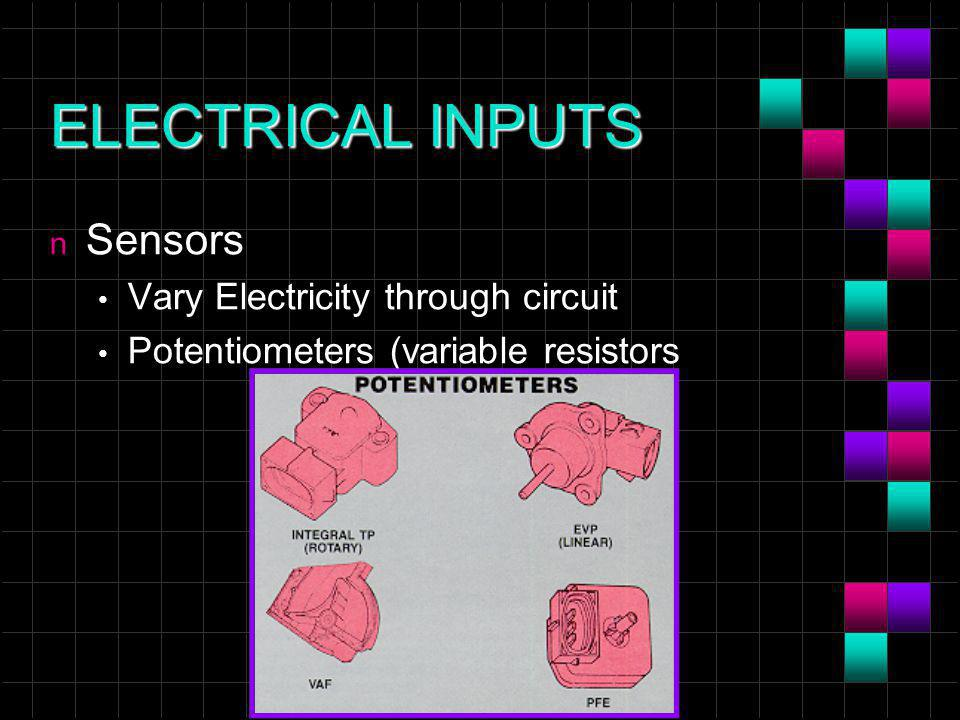 ELECTRICAL INPUTS n Sensors Vary Electricity through circuit Potentiometers (variable resistors