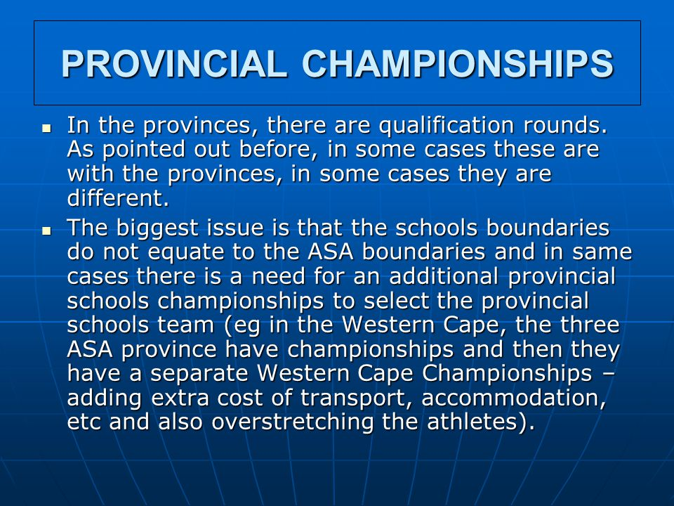 PROVINCIAL CHAMPIONSHIPS In the provinces, there are qualification rounds. As pointed out before, in some cases these are with the provinces, in some