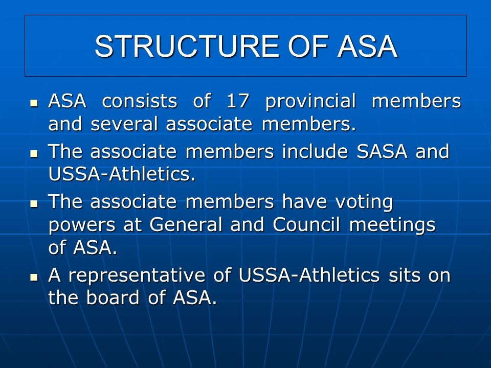 STRUCTURE OF ASA ASA consists of 17 provincial members and several associate members. ASA consists of 17 provincial members and several associate memb