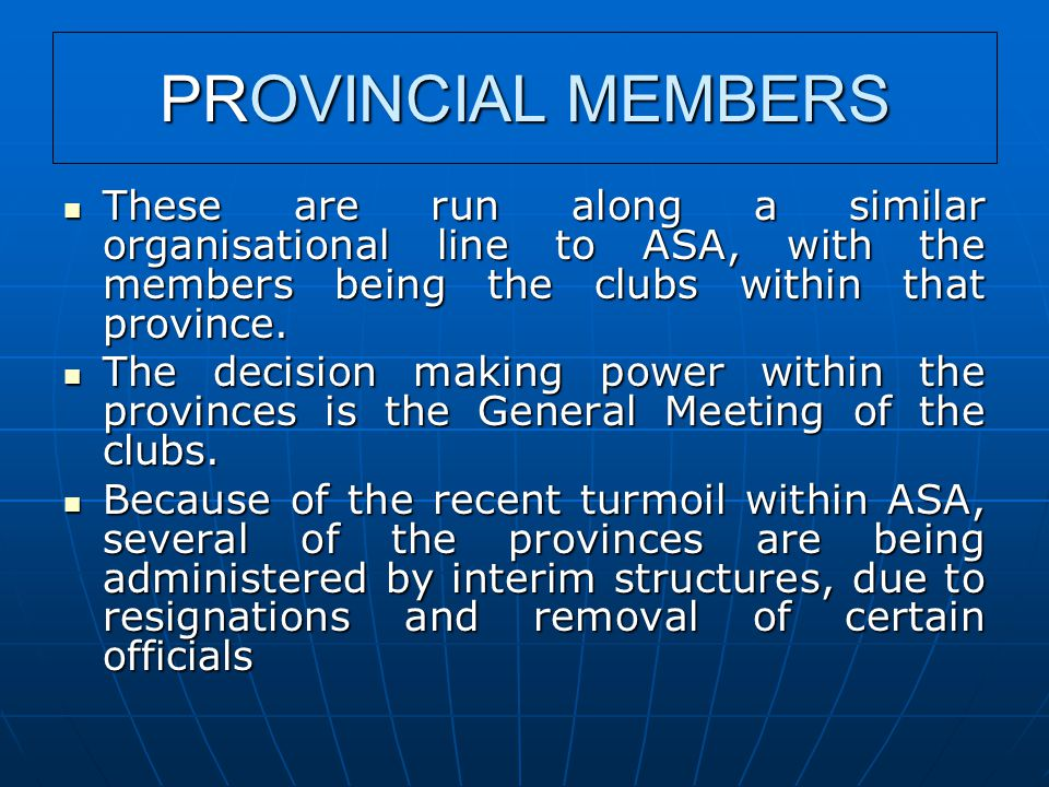 PROVINCIAL MEMBERS These are run along a similar organisational line to ASA, with the members being the clubs within that province.