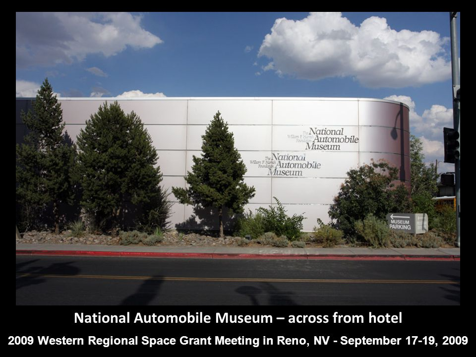 National Automobile Museum – across from hotel 2009 Western Regional Space Grant Meeting in Reno, NV - September 17-19, 2009
