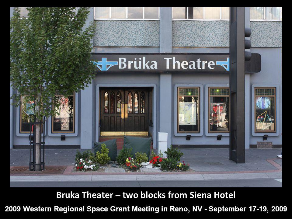 Bruka Theater – two blocks from Siena Hotel 2009 Western Regional Space Grant Meeting in Reno, NV - September 17-19, 2009