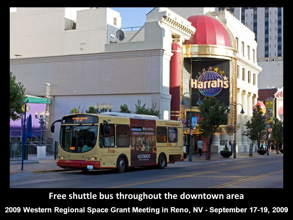 Free shuttle bus throughout the downtown area 2009 Western Regional Space Grant Meeting in Reno, NV - September 17-19, 2009