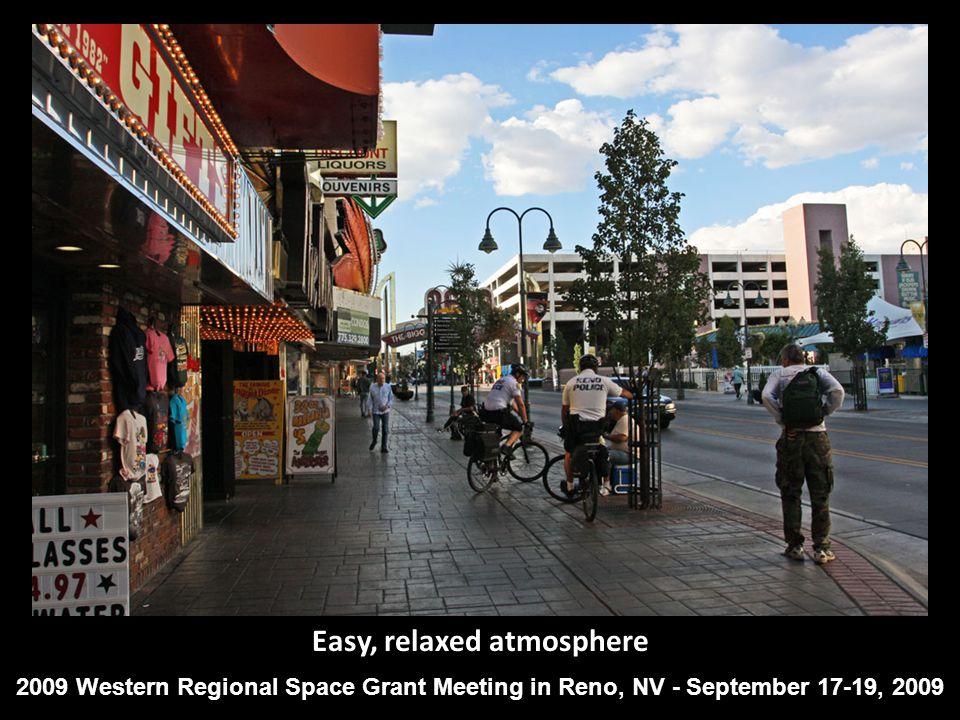 Easy, relaxed atmosphere 2009 Western Regional Space Grant Meeting in Reno, NV - September 17-19, 2009