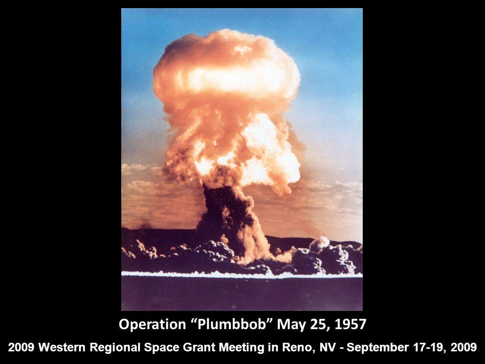 Operation Plumbbob May 25, 1957 2009 Western Regional Space Grant Meeting in Reno, NV - September 17-19, 2009