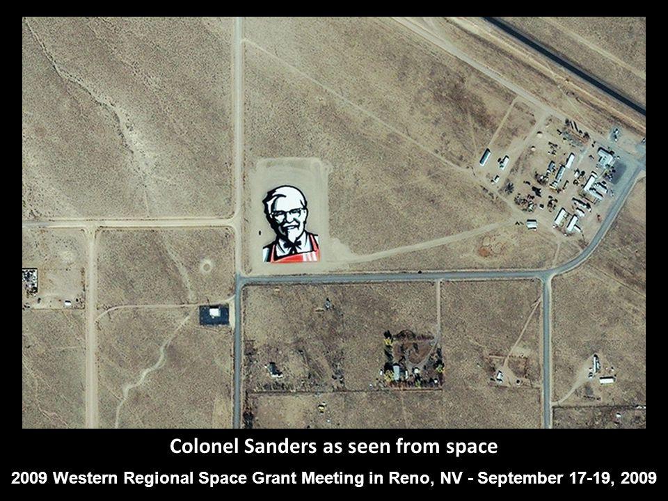 Colonel Sanders as seen from space 2009 Western Regional Space Grant Meeting in Reno, NV - September 17-19, 2009