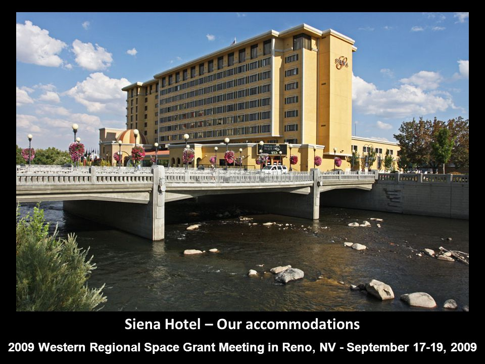 Siena Hotel – Our accommodations 2009 Western Regional Space Grant Meeting in Reno, NV - September 17-19, 2009