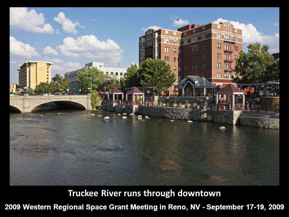 Truckee River runs through downtown 2009 Western Regional Space Grant Meeting in Reno, NV - September 17-19, 2009