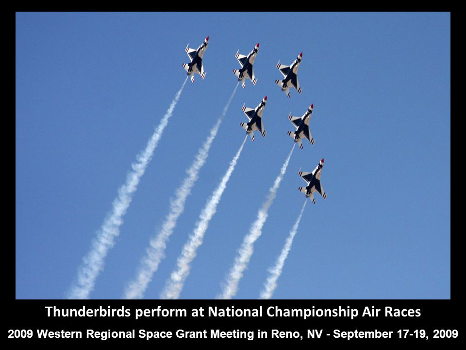 Thunderbirds perform at National Championship Air Races 2009 Western Regional Space Grant Meeting in Reno, NV - September 17-19, 2009