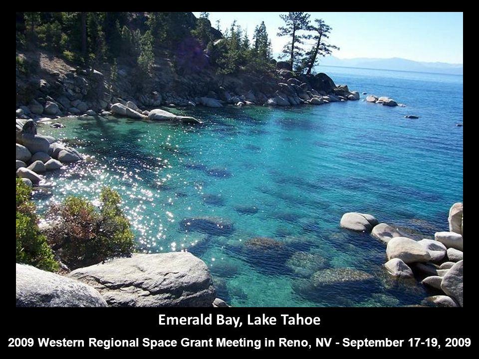 Emerald Bay, Lake Tahoe 2009 Western Regional Space Grant Meeting in Reno, NV - September 17-19, 2009
