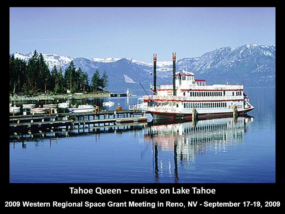 Tahoe Queen – cruises on Lake Tahoe 2009 Western Regional Space Grant Meeting in Reno, NV - September 17-19, 2009