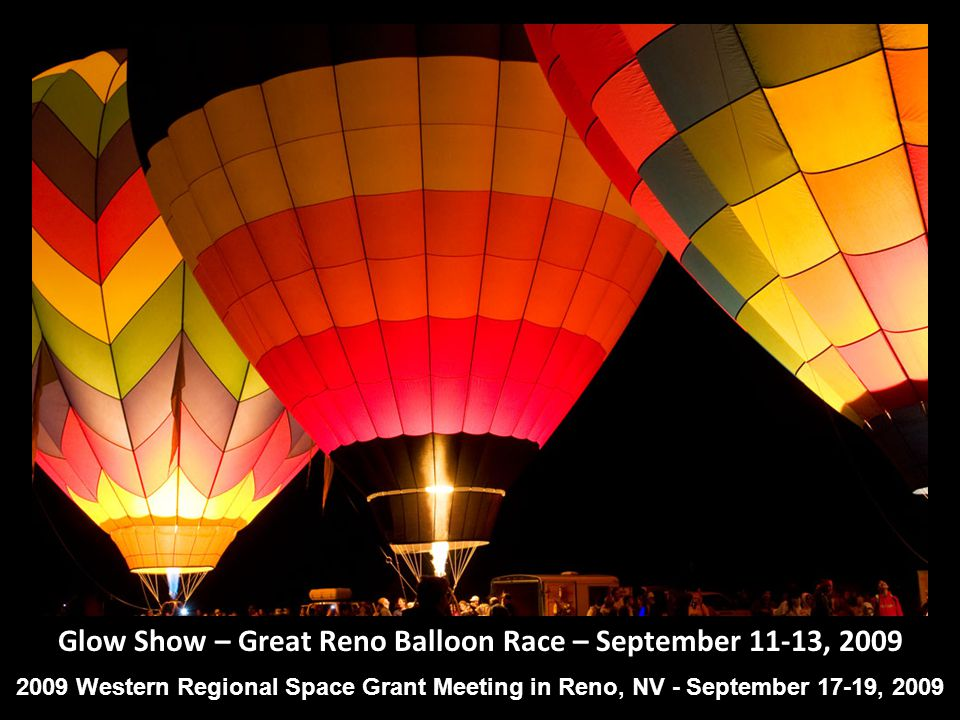 Glow Show – Great Reno Balloon Race – September 11-13, Western Regional Space Grant Meeting in Reno, NV - September 17-19, 2009