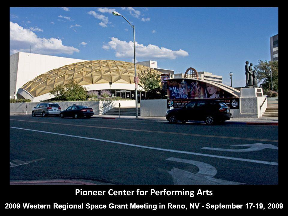 Pioneer Center for Performing Arts 2009 Western Regional Space Grant Meeting in Reno, NV - September 17-19, 2009