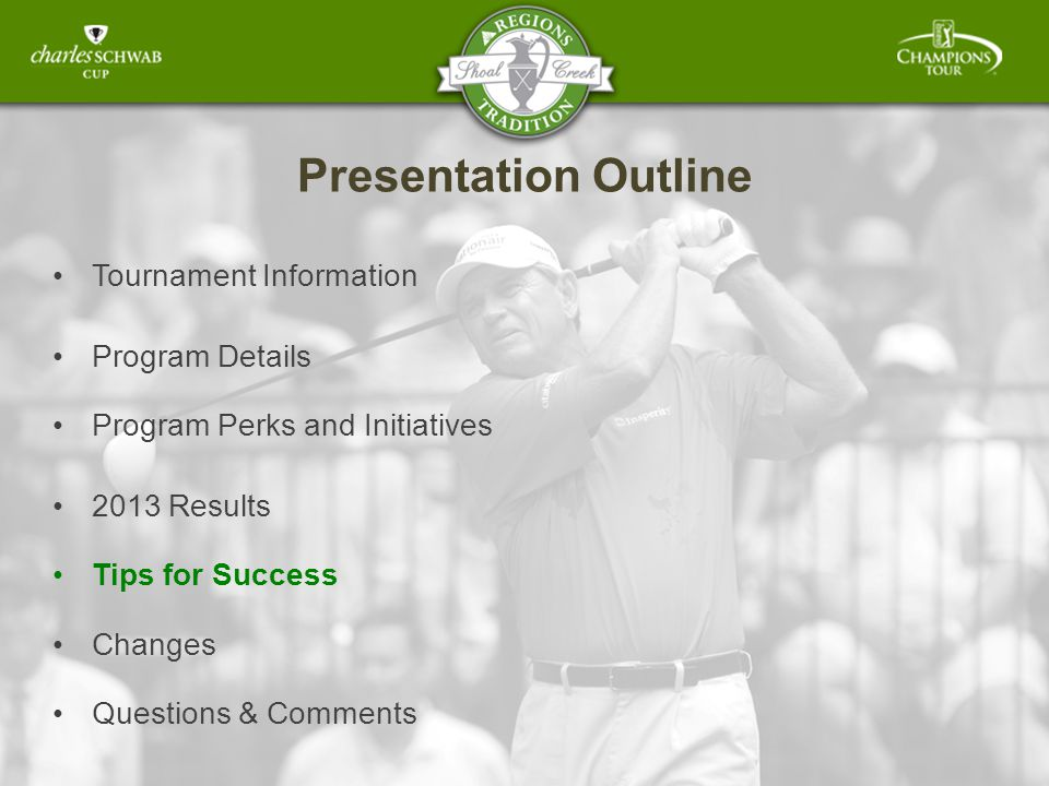 Presentation Outline Tournament Information Program Details Program Perks and Initiatives 2013 Results Tips for Success Changes Questions & Comments