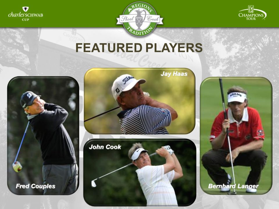 Fred Couples FEATURED PLAYERS Bernhard Langer Jay Haas John Cook