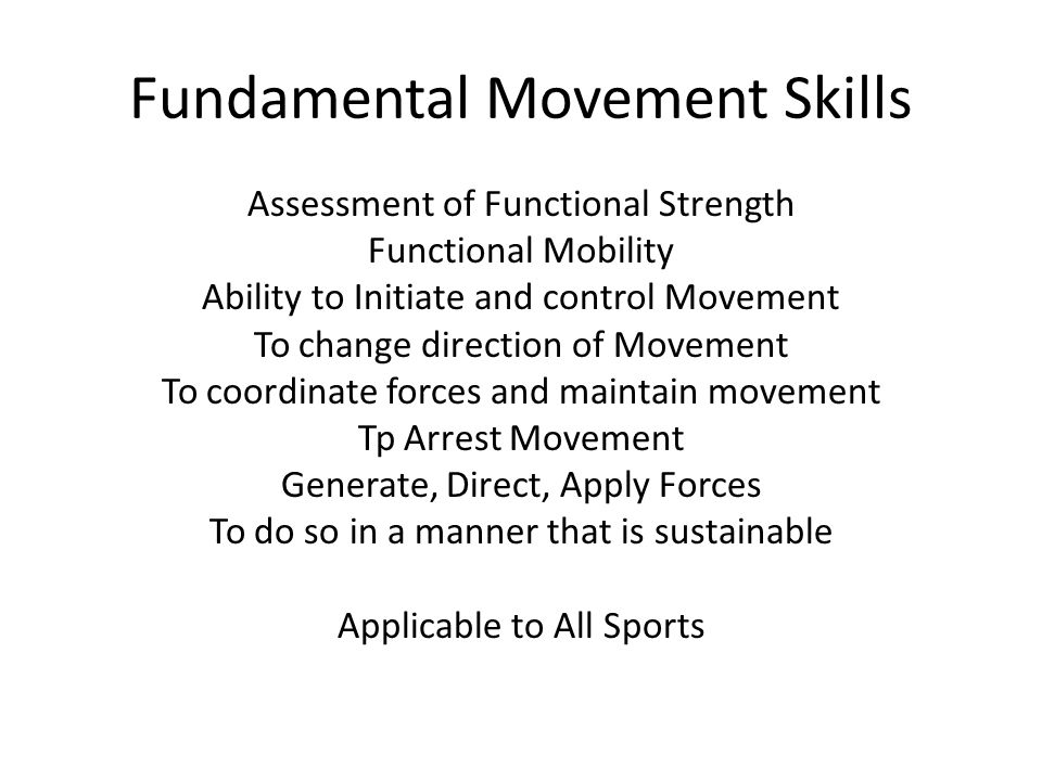Fundamental Movement Skills Assessment of Functional Strength Functional Mobility Ability to Initiate and control Movement To change direction of Move