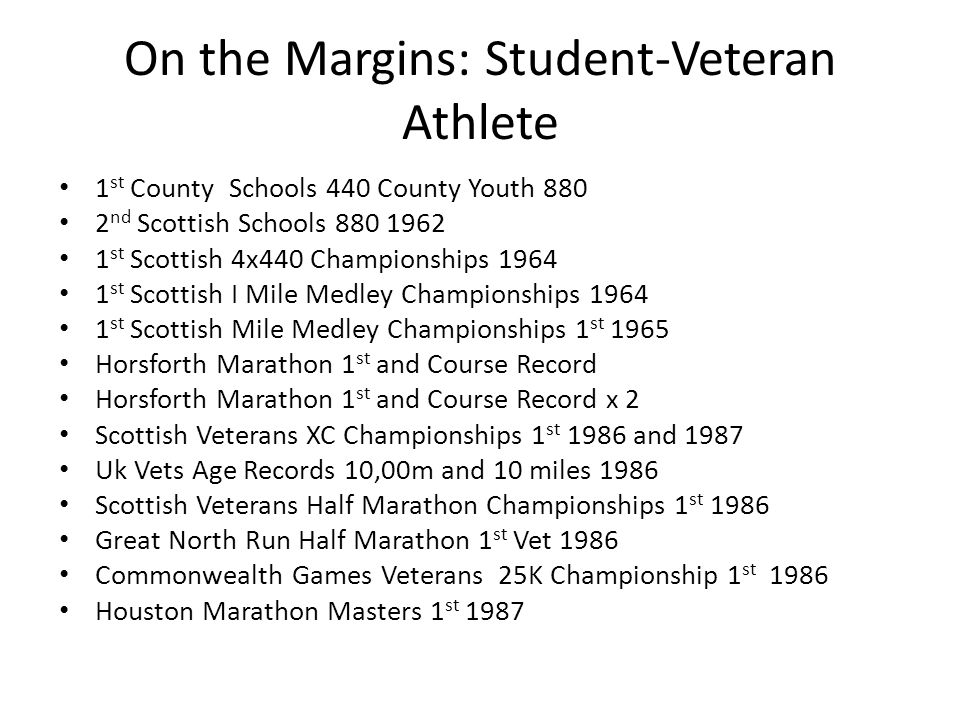 On the Margins: Student-Veteran Athlete 1 st County Schools 440 County Youth 880 2 nd Scottish Schools 880 1962 1 st Scottish 4x440 Championships 1964