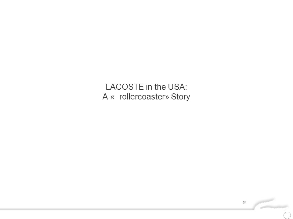 26 LACOSTE in the USA: A « rollercoaster» Story