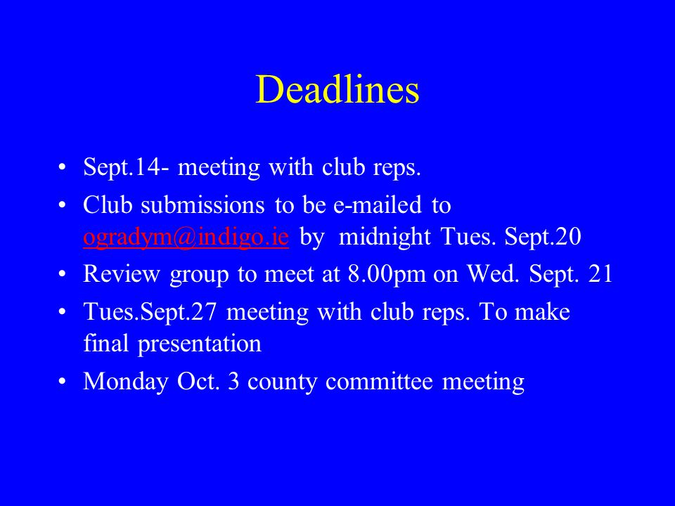 Deadlines Sept.14- meeting with club reps.