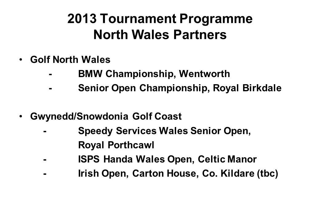 2013 Tournament Programme North Wales Partners Golf North Wales -BMW Championship, Wentworth -Senior Open Championship, Royal Birkdale Gwynedd/Snowdon