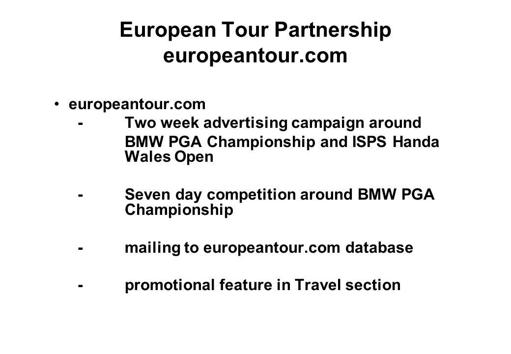European Tour Partnership europeantour.com europeantour.com -Two week advertising campaign around BMW PGA Championship and ISPS Handa Wales Open -Seve