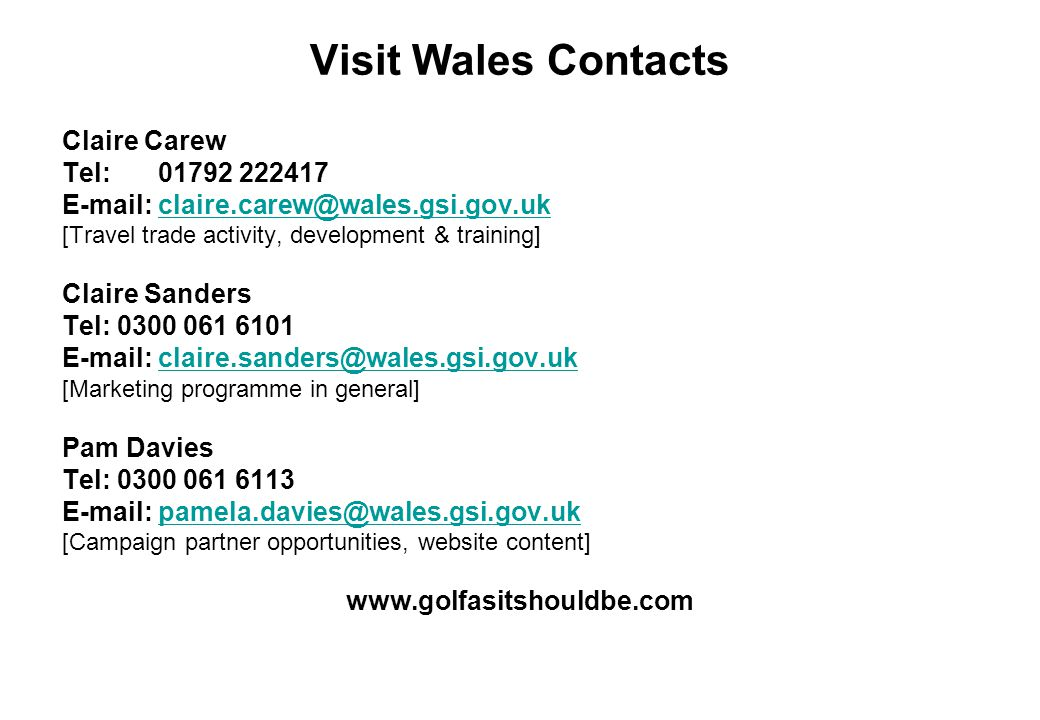Visit Wales Contacts Claire Carew Tel:01792 222417 E-mail: claire.carew@wales.gsi.gov.ukclaire.carew@wales.gsi.gov.uk [Travel trade activity, developm