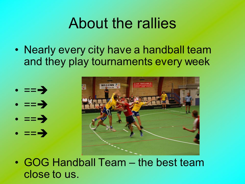 About the rallies Nearly every city have a handball team and they play tournaments every week == GOG Handball Team – the best team close to us.