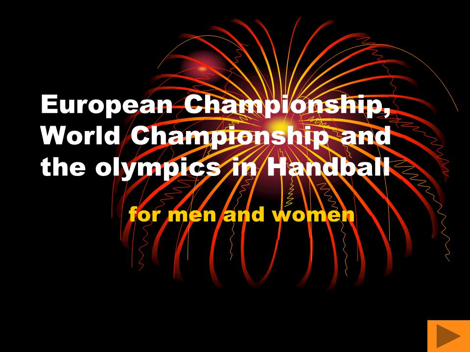 European Championship, World Championship and the olympics in Handball for men and women